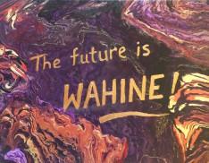 The Future is WAHINE!